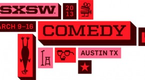 The SXSW Comedy 2013 Lineup Is Out